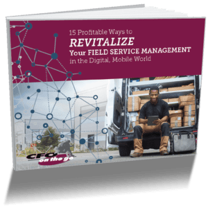 15 Profitable Ways to REVITALIZE your Field Service Management in the Digital, Mobile World